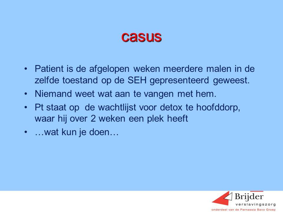 casus •Patient is de afgelopen weken meerdere malen in de zelfde toestand op de SEH gepresenteerd geweest. •Niemand weet wat aan te vangen met hem. •P