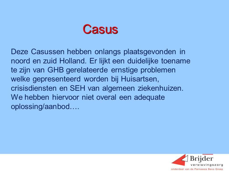 Casus Deze Casussen hebben onlangs plaatsgevonden in noord en zuid Holland. Er lijkt een duidelijke toename te zijn van GHB gerelateerde ernstige prob