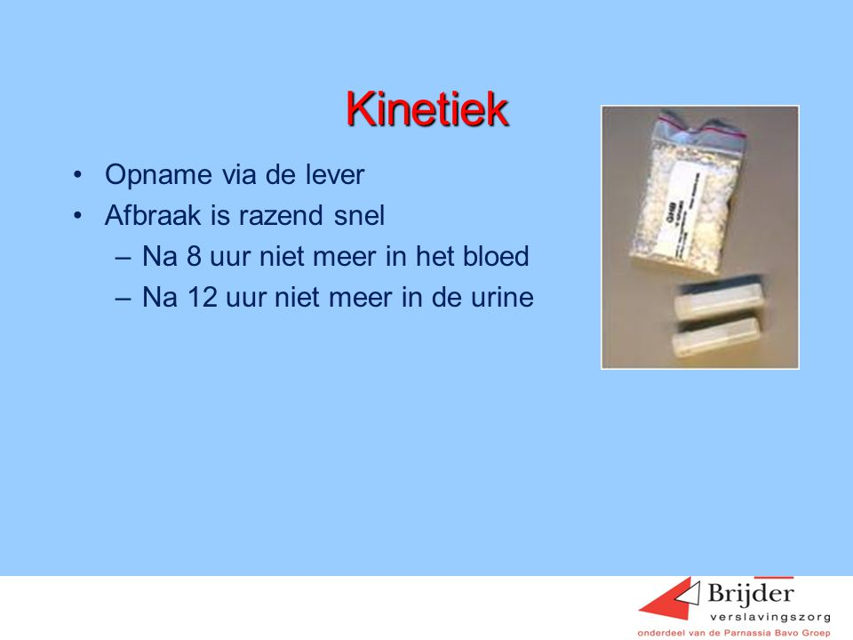 Kinetiek •Opname via de lever •Afbraak is razend snel –Na 8 uur niet meer in het bloed –Na 12 uur niet meer in de urine Hein Sigling januari 2009