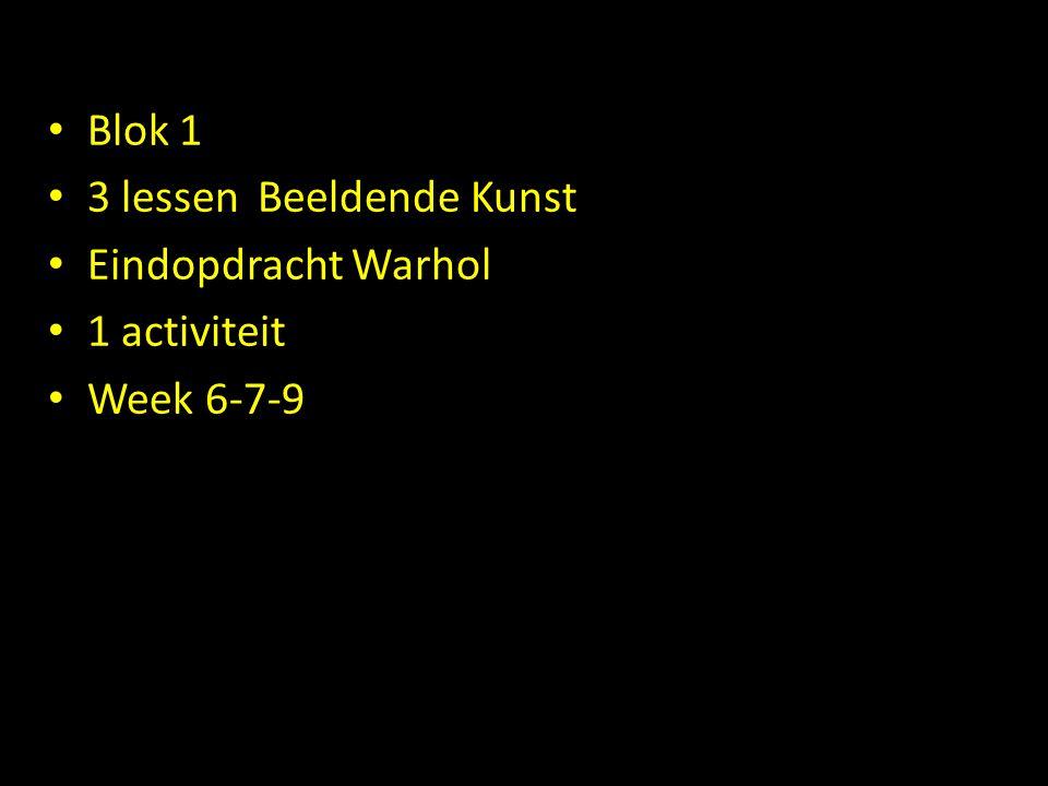 • Blok 1 • 3 lessenBeeldende Kunst • Eindopdracht Warhol • 1 activiteit • Week 6-7-9