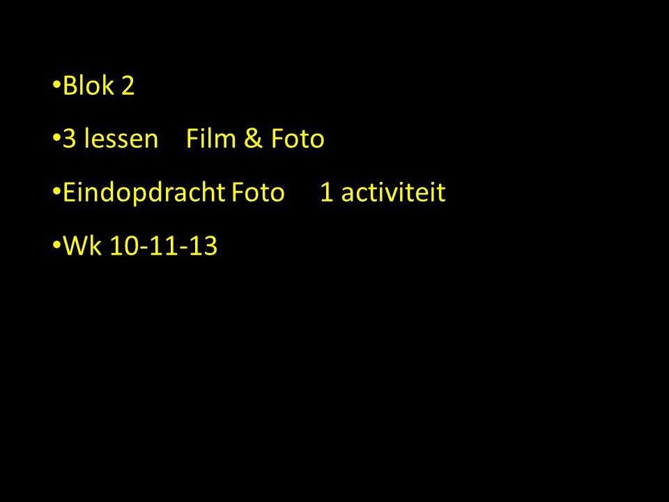 • Blok 2 • 3 lessenFilm & Foto • Eindopdracht Foto1 activiteit • Wk 10-11-13