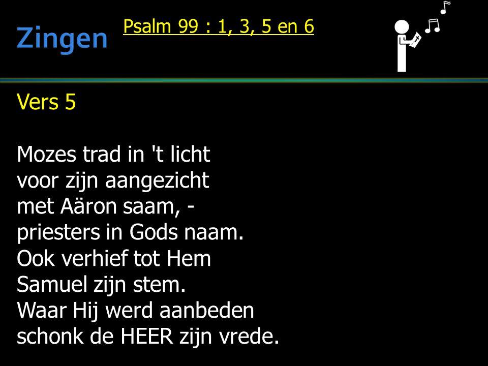 Vers 5 Mozes trad in 't licht voor zijn aangezicht met Aäron saam, - priesters in Gods naam. Ook verhief tot Hem Samuel zijn stem. Waar Hij werd aanbe