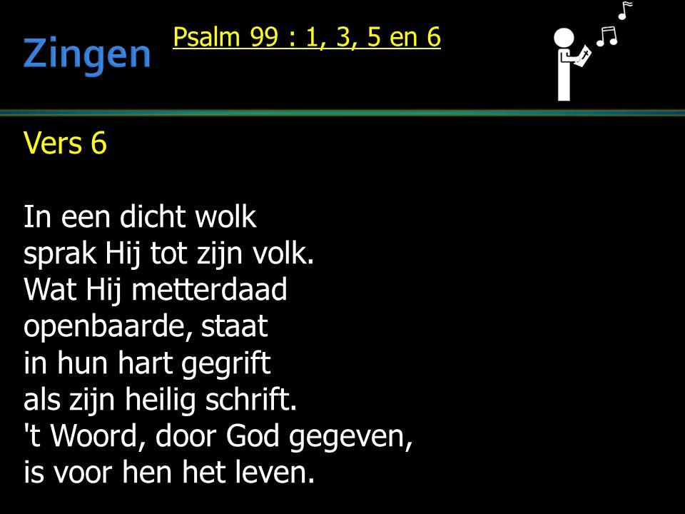 Vers 6 In een dicht wolk sprak Hij tot zijn volk. Wat Hij metterdaad openbaarde, staat in hun hart gegrift als zijn heilig schrift. 't Woord, door God