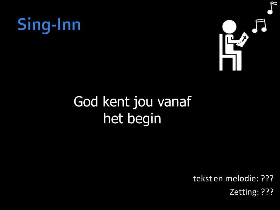God kent jou vanaf het begin tekst en melodie: ??? Zetting: ???