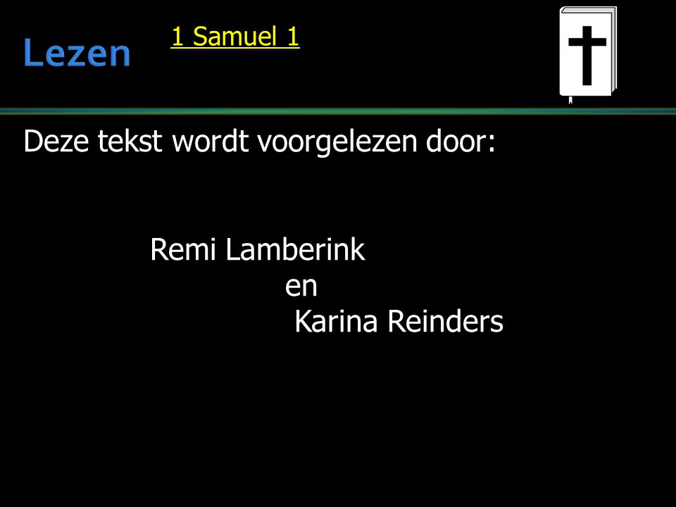 Deze tekst wordt voorgelezen door: Remi Lamberink en Karina Reinders Karina Reinders 1 Samuel 1