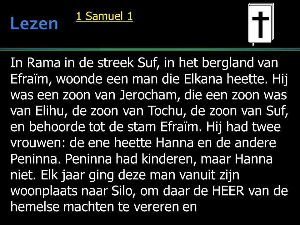 In Rama in de streek Suf, in het bergland van Efraïm, woonde een man die Elkana heette. Hij was een zoon van Jerocham, die een zoon was van Elihu, de