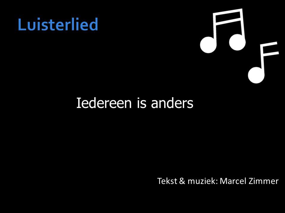Iedereen is anders Tekst & muziek: Marcel Zimmer