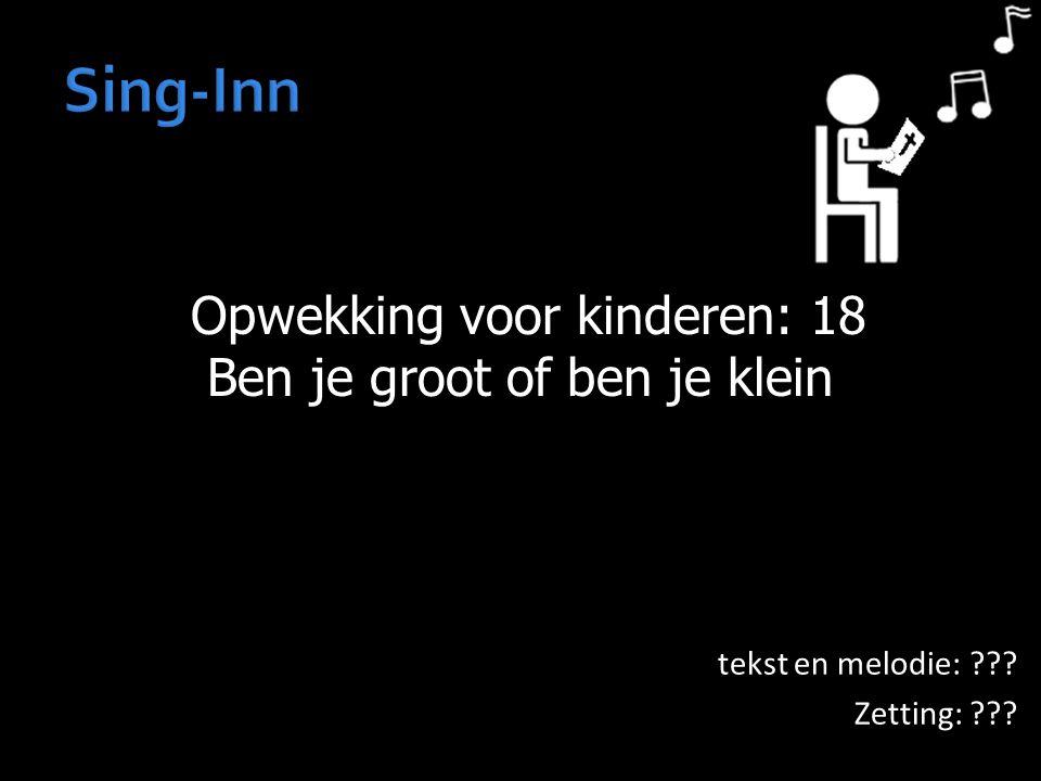 Opwekking voor kinderen: 18 Opwekking voor kinderen: 18 Ben je groot of ben je klein tekst en melodie: ??? Zetting: ???
