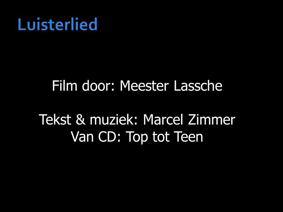 Film door: Meester Lassche Tekst & muziek: Marcel Zimmer Van CD: Top tot Teen