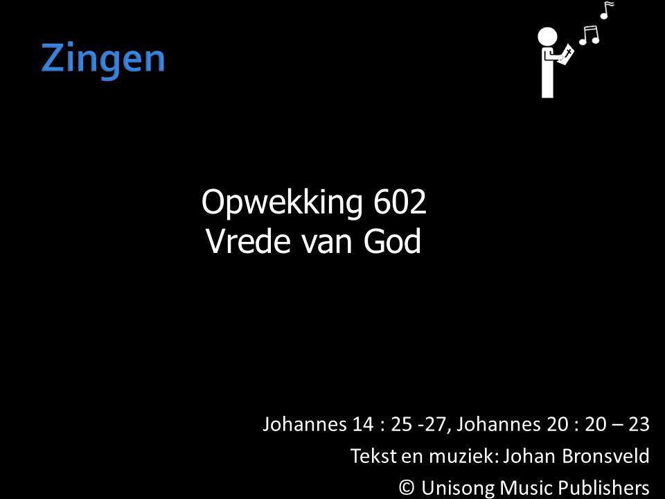 Opwekking 602 Vrede van God Johannes 14 : 25 -27, Johannes 20 : 20 – 23 Tekst en muziek: Johan Bronsveld © Unisong Music Publishers