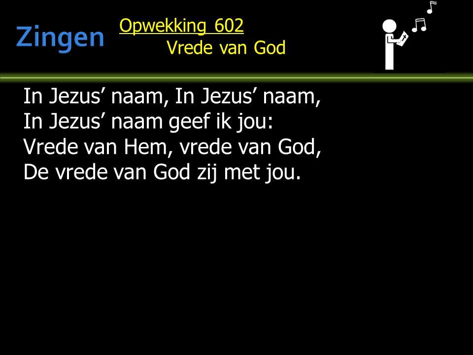 Opwekking 602 Vrede van God In Jezus' naam, In Jezus' naam, In Jezus' naam geef ik jou: Vrede van Hem, vrede van God, De vrede van God zij met jou.