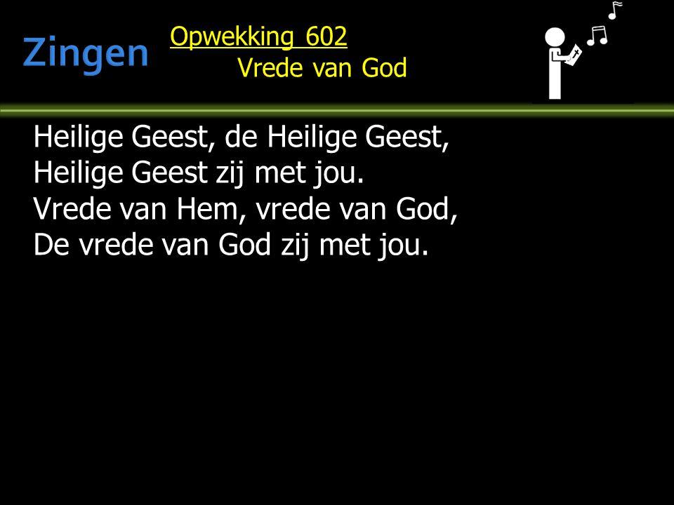 Opwekking 602 Vrede van God Heilige Geest, de Heilige Geest, Heilige Geest zij met jou. Vrede van Hem, vrede van God, De vrede van God zij met jou.