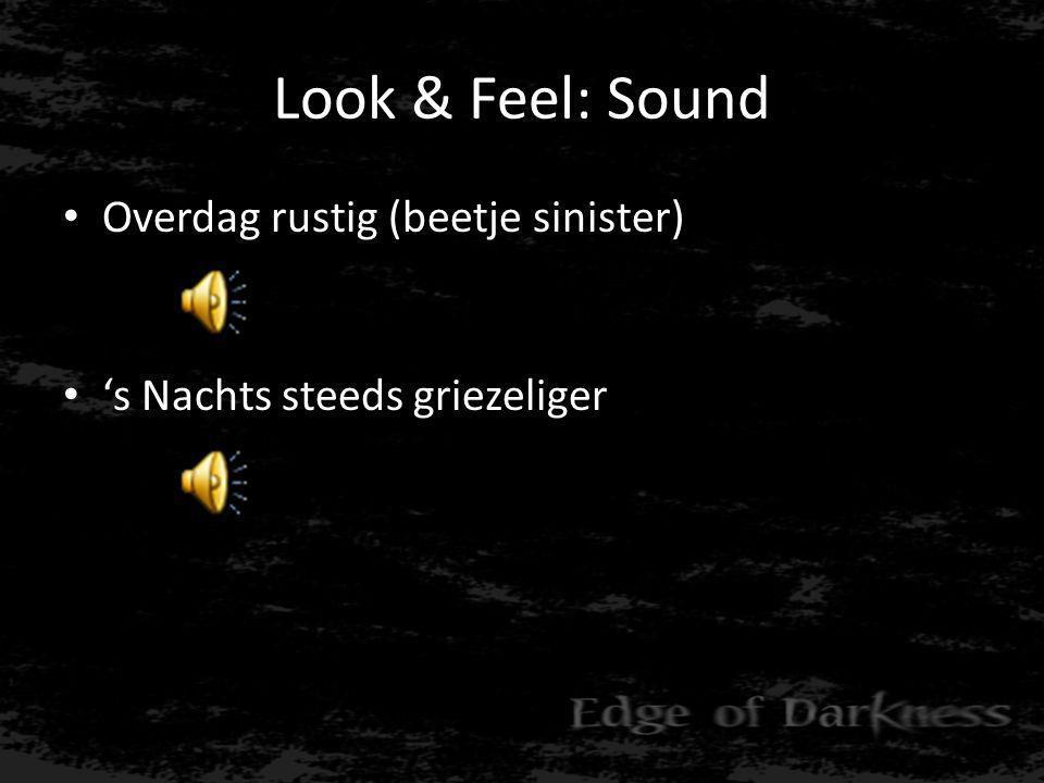 Look & Feel: Sound • Overdag rustig (beetje sinister) • 's Nachts steeds griezeliger