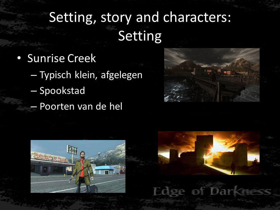 Setting, story and characters: Setting • Sunrise Creek – Typisch klein, afgelegen – Spookstad – Poorten van de hel