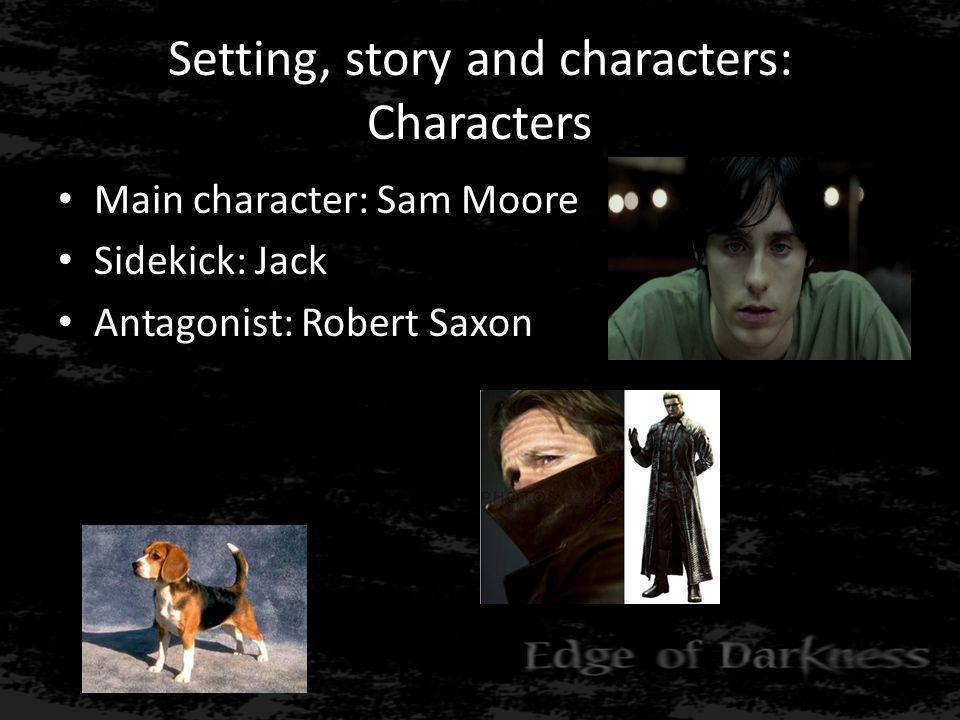 Setting, story and characters: Characters • Main character: Sam Moore • Sidekick: Jack • Antagonist: Robert Saxon