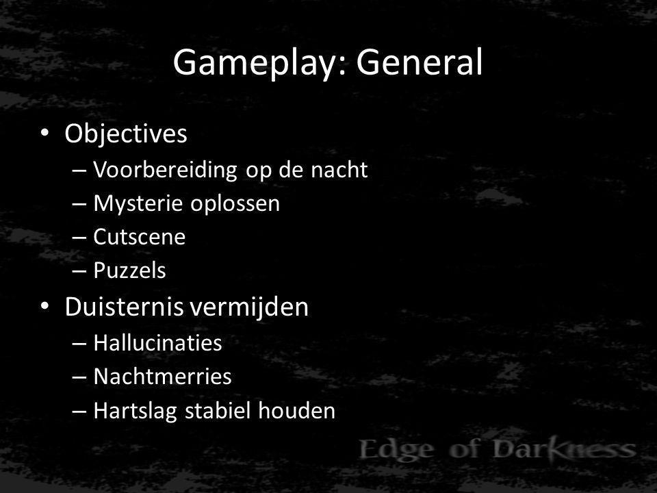 Gameplay: General • Objectives – Voorbereiding op de nacht – Mysterie oplossen – Cutscene – Puzzels • Duisternis vermijden – Hallucinaties – Nachtmerries – Hartslag stabiel houden
