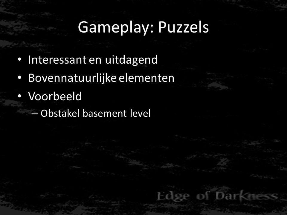 Gameplay: Puzzels • Interessant en uitdagend • Bovennatuurlijke elementen • Voorbeeld – Obstakel basement level