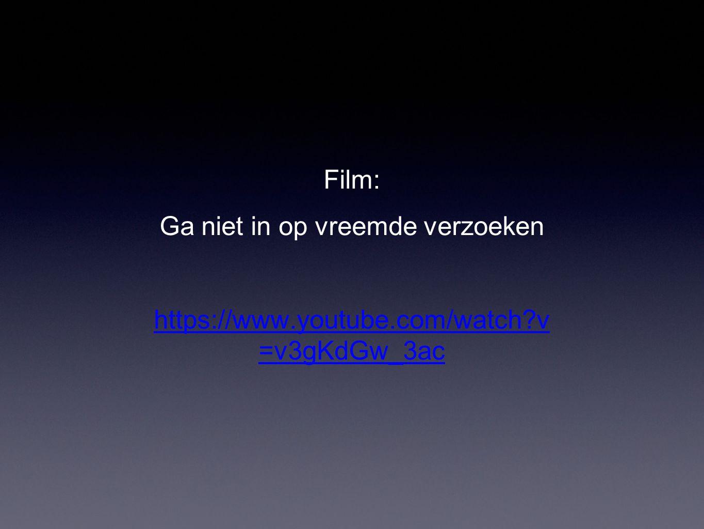 Film: Ga niet in op vreemde verzoeken https://www.youtube.com/watch?v =v3gKdGw_3ac