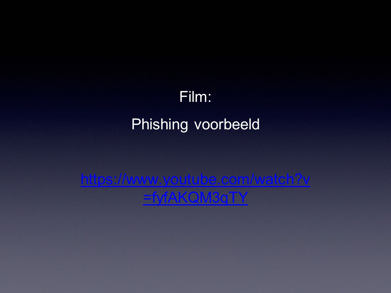 Film: Phishing voorbeeld https://www.youtube.com/watch?v =fyfAKQM3qTY