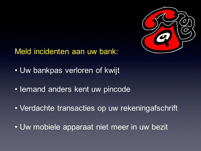 1.Houd beveiligingscodes geheim 2. Zorg dat een ander niet uw bankpas gebruikt 3.