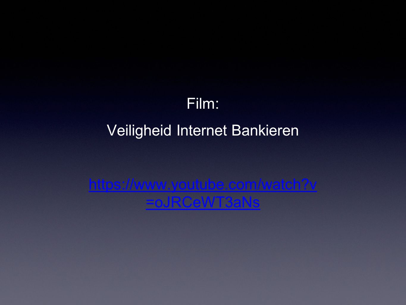 Film: Veiligheid Internet Bankieren https://www.youtube.com/watch?v =oJRCeWT3aNs