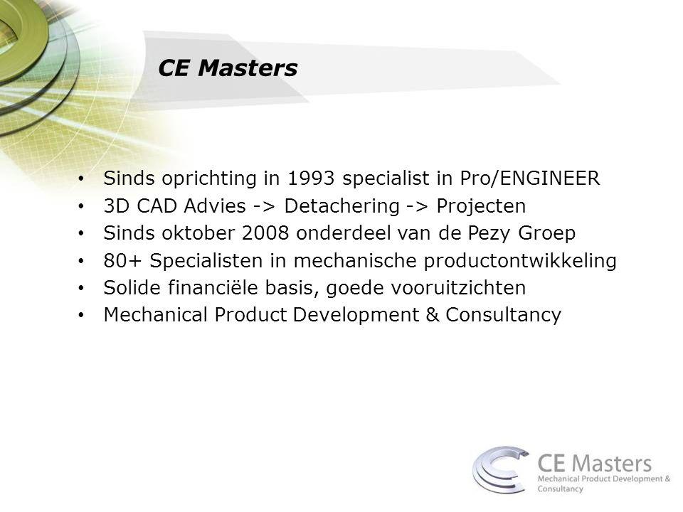 CE Masters • Sinds oprichting in 1993 specialist in Pro/ENGINEER • 3D CAD Advies -> Detachering -> Projecten • Sinds oktober 2008 onderdeel van de Pez