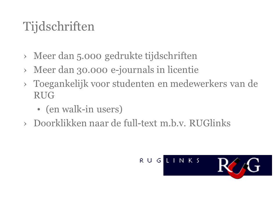 Tijdschriften ›Meer dan 5.000 gedrukte tijdschriften ›Meer dan 30.000 e-journals in licentie ›Toegankelijk voor studenten en medewerkers van de RUG •