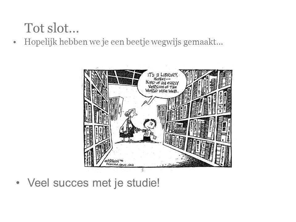 Tot slot… •Hopelijk hebben we je een beetje wegwijs gemaakt… •Veel succes met je studie!