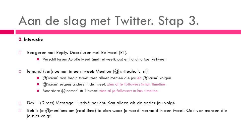 Aan de slag met Twitter. Stap 3. 2. Interactie  Reageren met Reply.