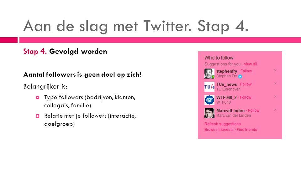 Aan de slag met Twitter. Stap 4. Stap 4. Gevolgd worden Aantal followers is geen doel op zich.