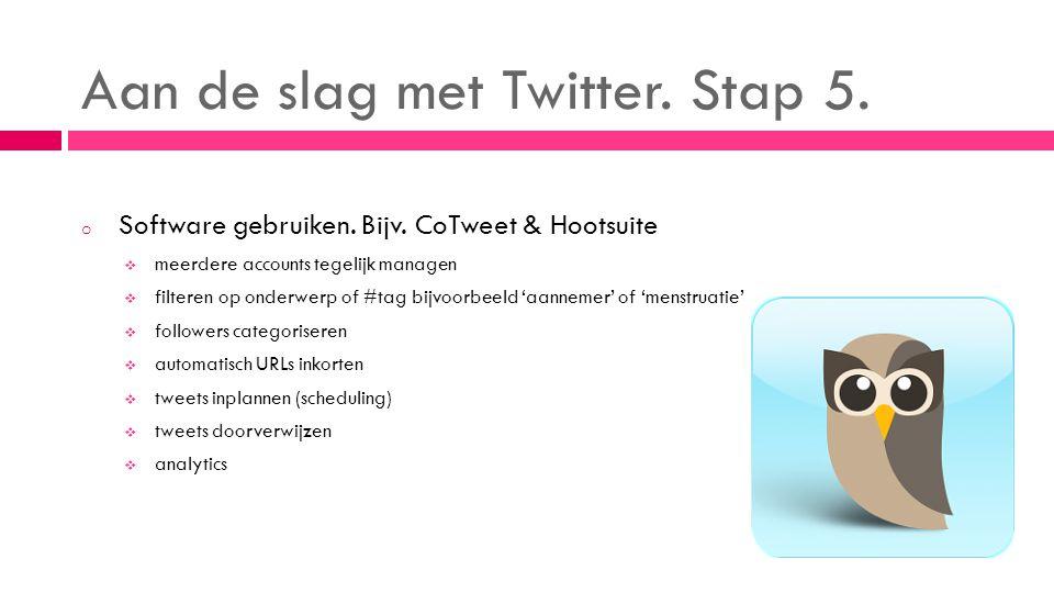 Aan de slag met Twitter. Stap 5. o Software gebruiken.