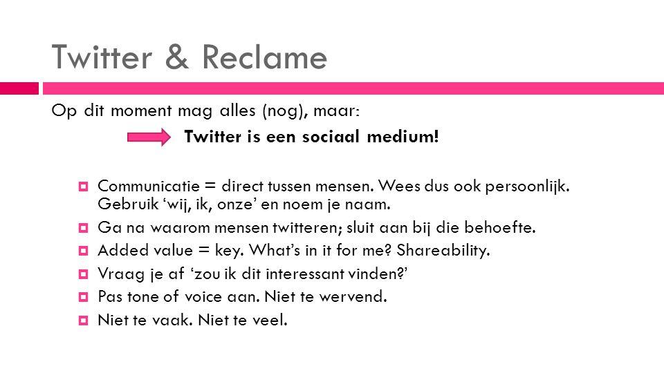 Twitter & Reclame Op dit moment mag alles (nog), maar: Twitter is een sociaal medium.