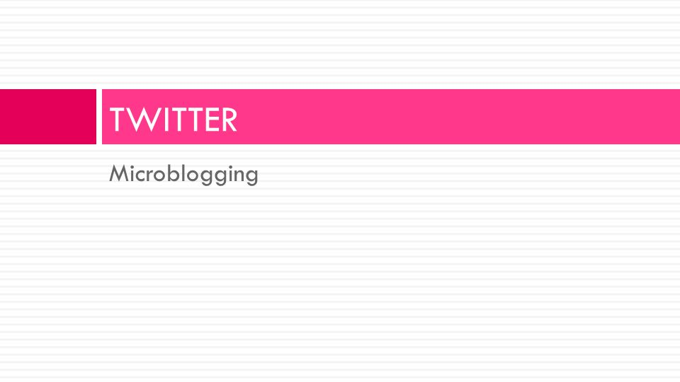 Microblogging TWITTER