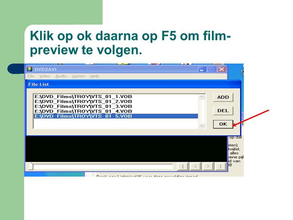 Klik op ok daarna op F5 om film- preview te volgen.
