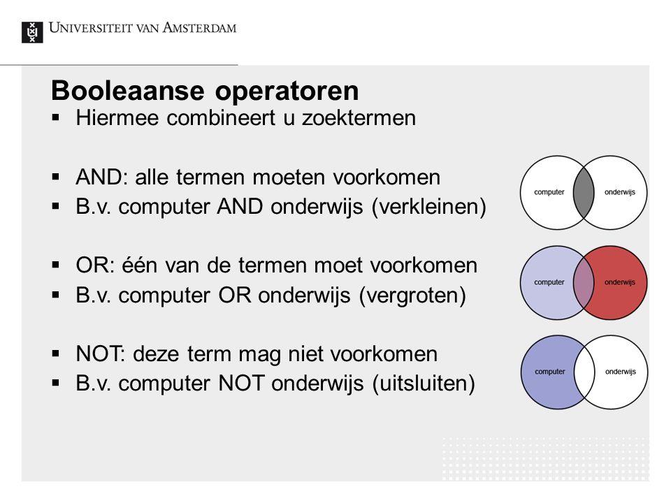 Booleaanse operatoren  Hiermee combineert u zoektermen  AND: alle termen moeten voorkomen  B.v. computer AND onderwijs (verkleinen)  OR: één van d