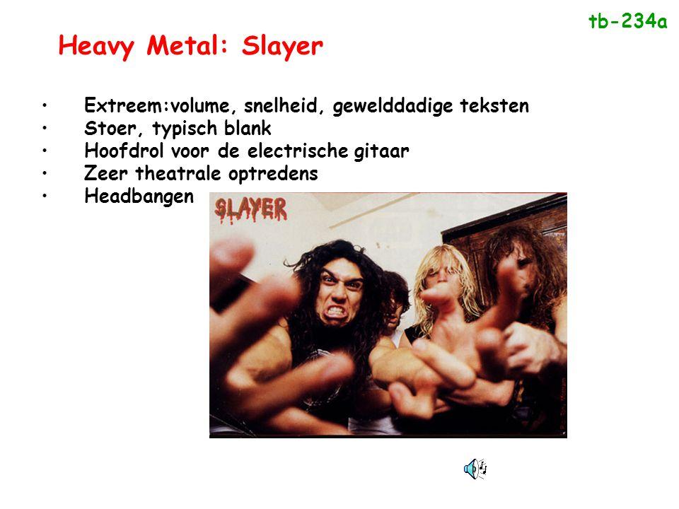 Heavy Metal: Slayer •Extreem:volume, snelheid, gewelddadige teksten •Stoer, typisch blank •Hoofdrol voor de electrische gitaar •Zeer theatrale optrede