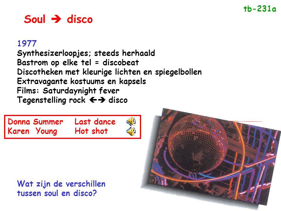 Soul  disco 1977 Synthesizerloopjes; steeds herhaald Bastrom op elke tel = discobeat Discotheken met kleurige lichten en spiegelbollen Extravagante k