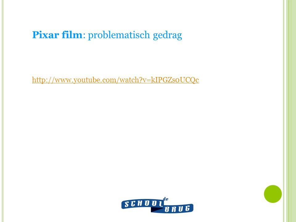 Pixar film: problematisch gedrag http://www.youtube.com/watch v=kIPGZs0UCQc