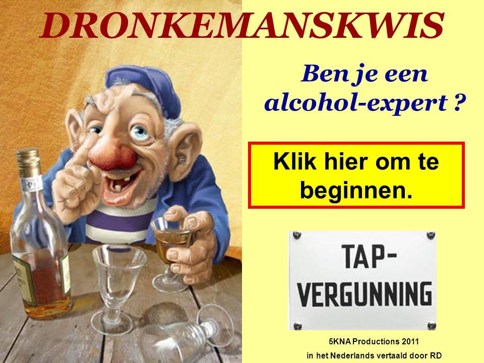 DRONKEMANSKWIS Ben je een alcohol-expert .