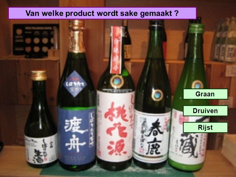 Van welke product wordt sake gemaakt ? Graan Druiven Rijst