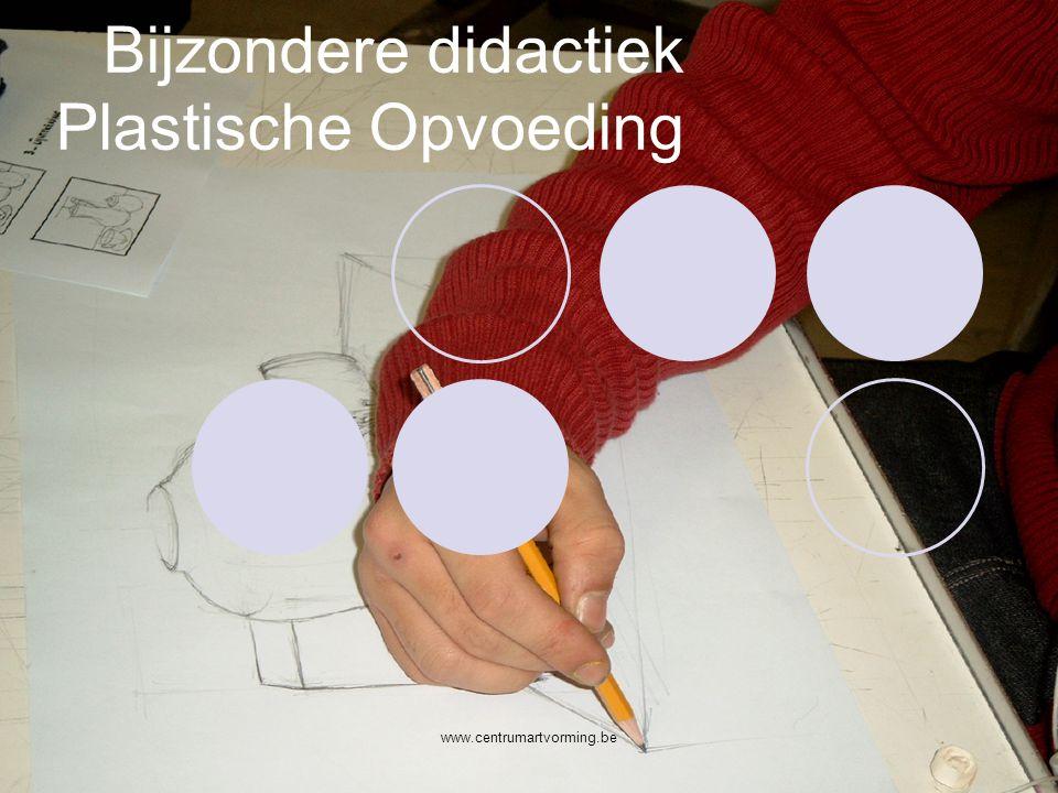 www.centrumartvorming.be Bijzondere didactiek Plastische Opvoeding