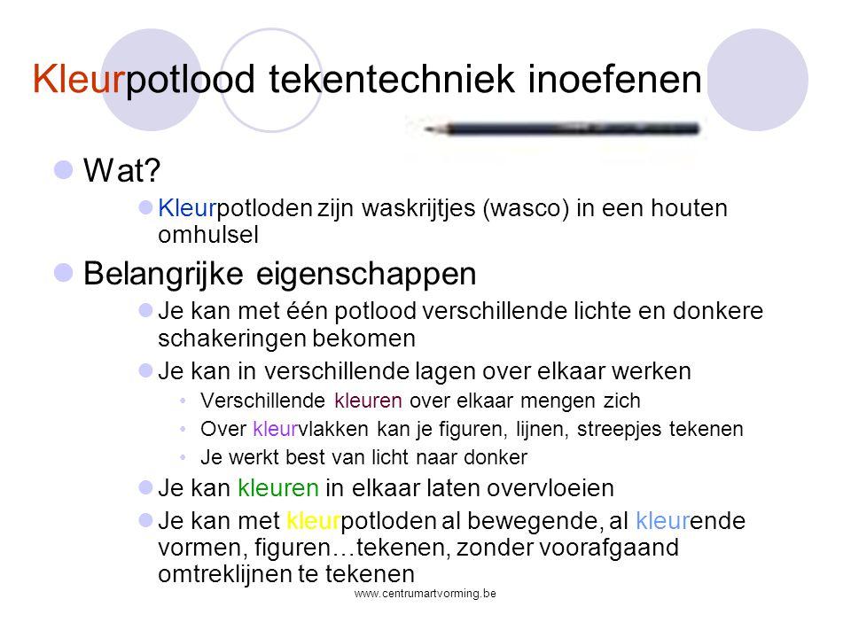www.centrumartvorming.be Kleurpotlood tekentechniek inoefenen  Wat.