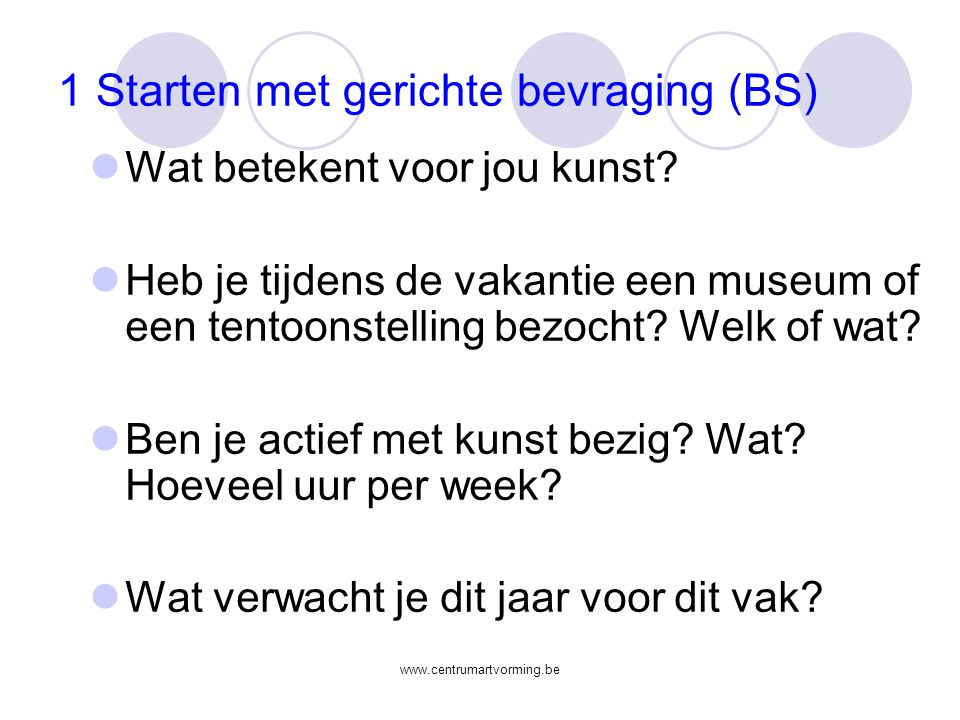 www.centrumartvorming.be 1 Starten met gerichte bevraging (BS)  Wat betekent voor jou kunst.