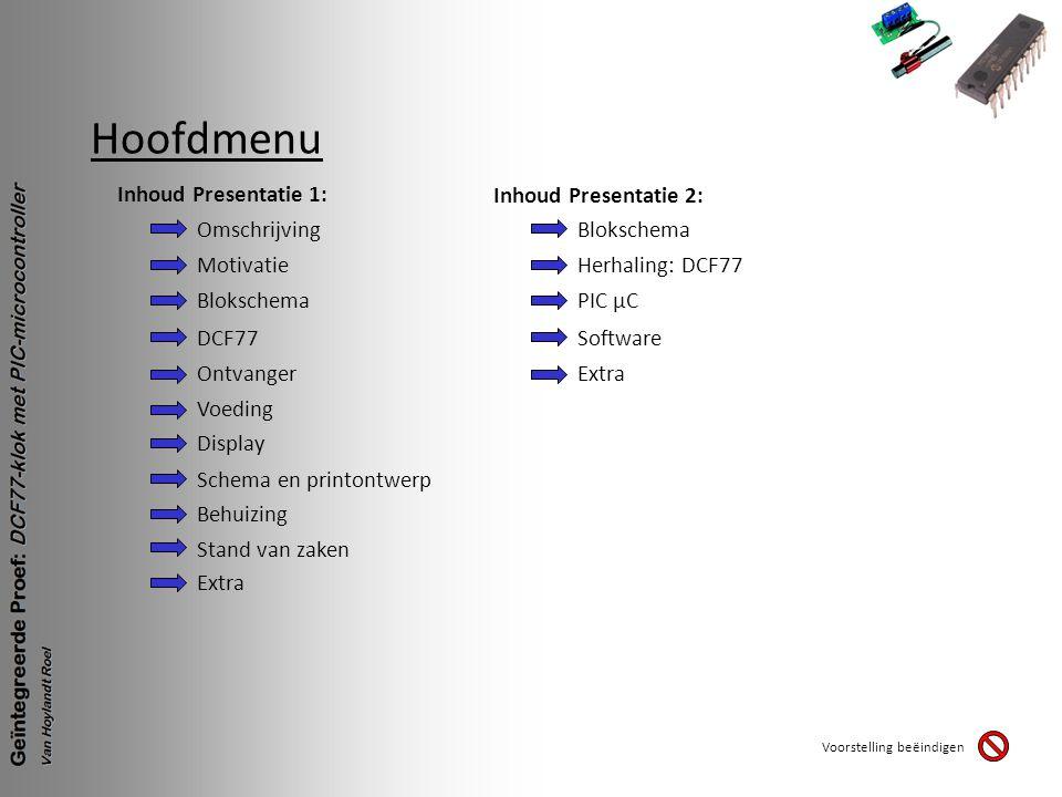 Hoofdmenu Voorstelling beëindigen Inhoud Presentatie 1: Omschrijving Motivatie Blokschema DCF77 Ontvanger Voeding Display Schema en printontwerp Behui