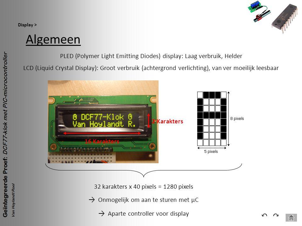 Algemeen Display > ⃕⃔ 16 Karakters2 Karakters PLED (Polymer Light Emitting Diodes) display: Laag verbruik, Helder LCD (Liquid Crystal Display): Groot