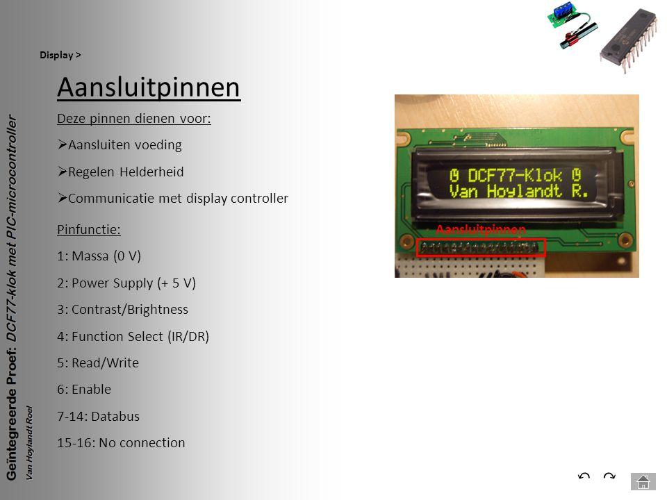 Aansluitpinnen Display > ⃕⃔ Deze pinnen dienen voor:  Aansluiten voeding  Regelen Helderheid  Communicatie met display controller AansluitpinnenPin