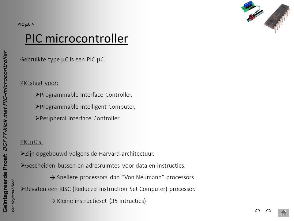 PIC microcontroller PIC µC > ⃕⃔ Gebruikte type µC is een PIC µC. PIC staat voor:  Programmable Interface Controller,  Programmable Intelligent Compu