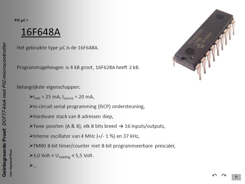 16F648A PIC µC > ⃕⃔ Het gebruikte type µC is de 16F648A. Programmageheugen is 4 kB groot, 16F628A heeft 2 kB. Belangrijkste eigenschappen:  I sink =