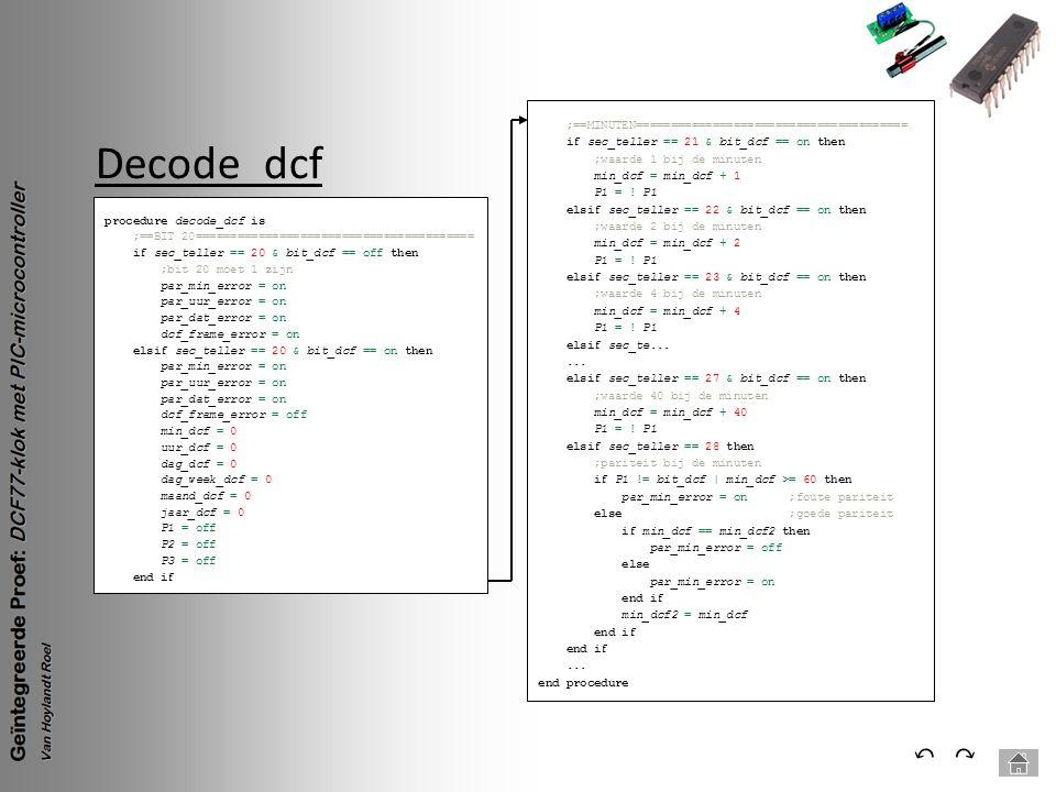 Decode_dcf ⃕⃔ procedure decode_dcf is ;==BIT 20======================================== if sec_teller == 20 & bit_dcf == off then ;bit 20 moet 1 zijn