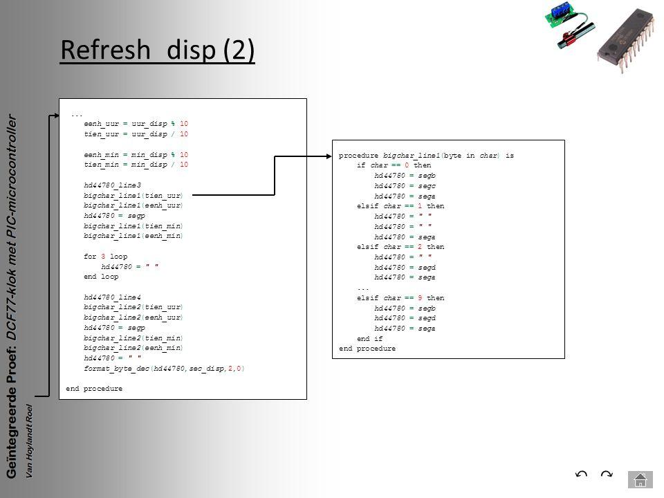 Refresh_disp (2) ⃕⃔... eenh_uur = uur_disp % 10 tien_uur = uur_disp / 10 eenh_min = min_disp % 10 tien_min = min_disp / 10 hd44780_line3 bigchar_line1